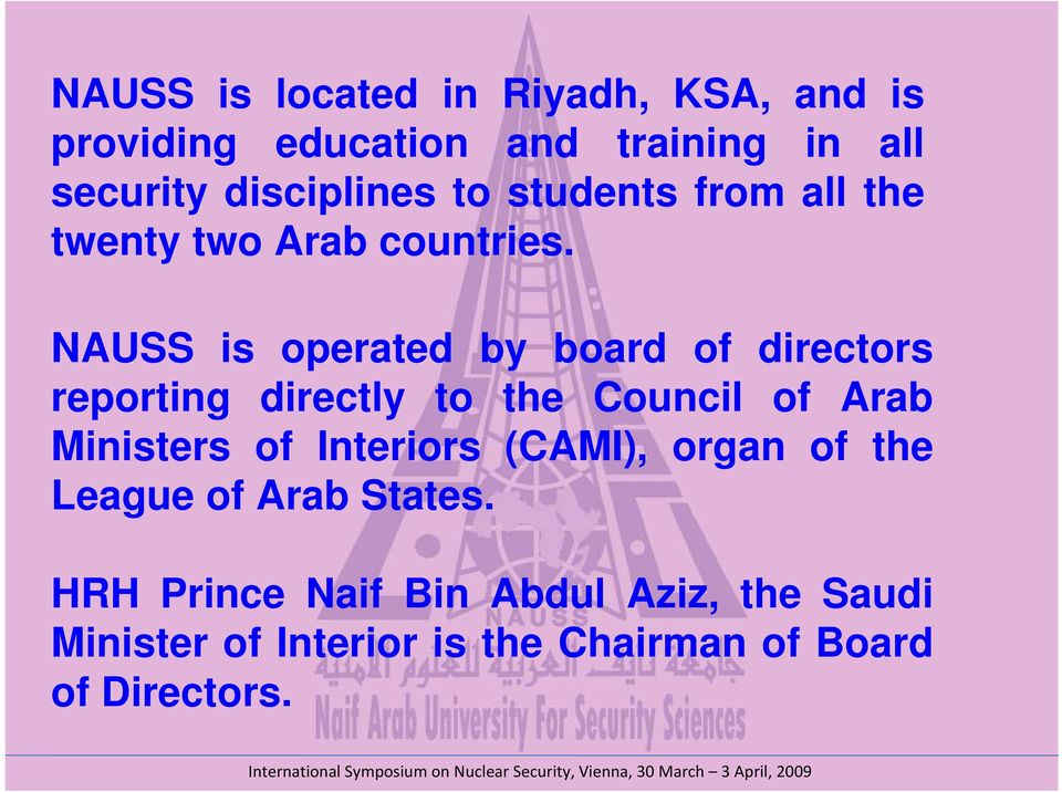 NAUSS is operated by board of directors reporting directly to the Council of Arab Ministers of