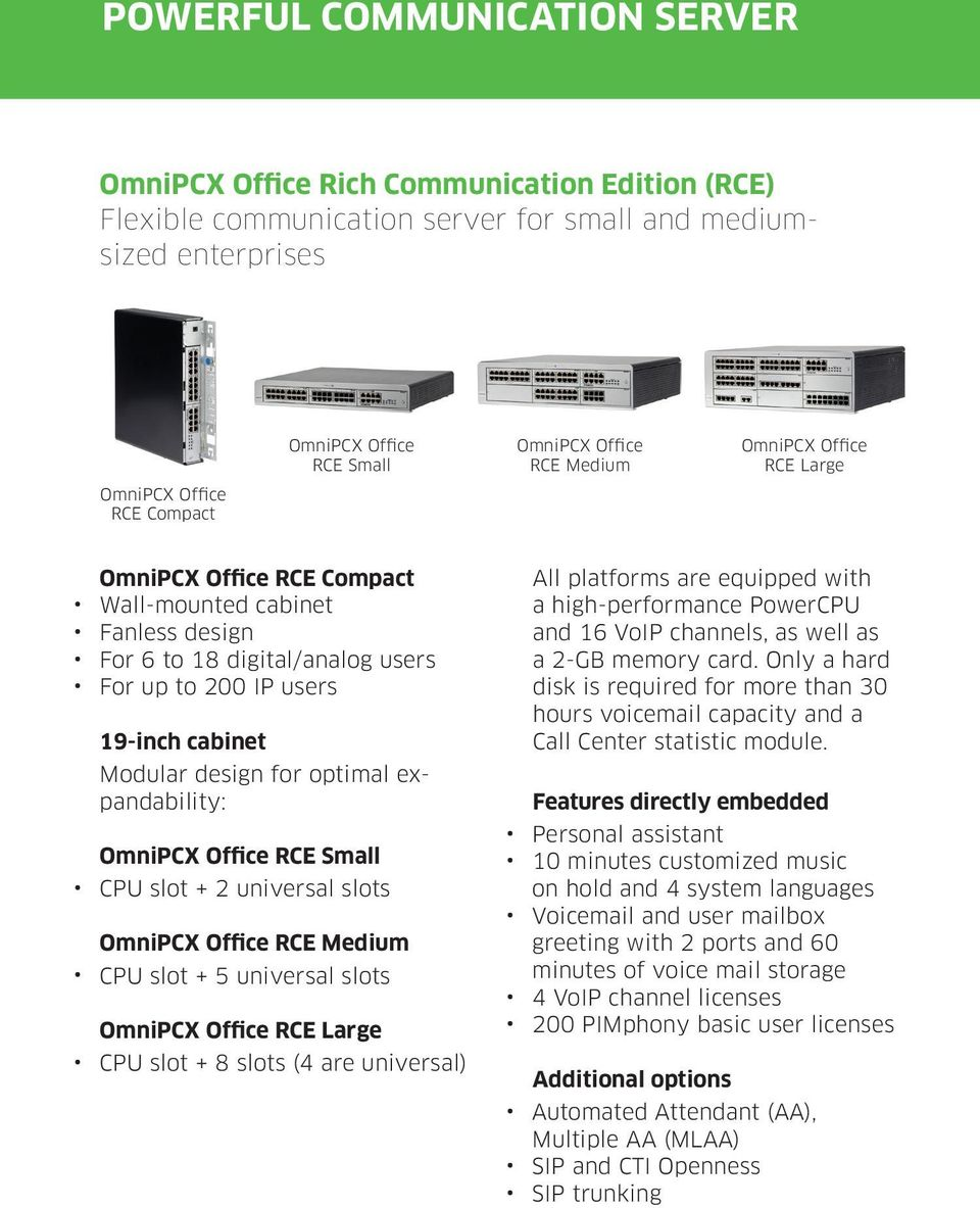 design for optimal expandability: OmniPCX Office RCE Small CPU slot + 2 universal slots OmniPCX Office RCE Medium CPU slot + 5 universal slots OmniPCX Office RCE Large CPU slot + 8 slots (4 are