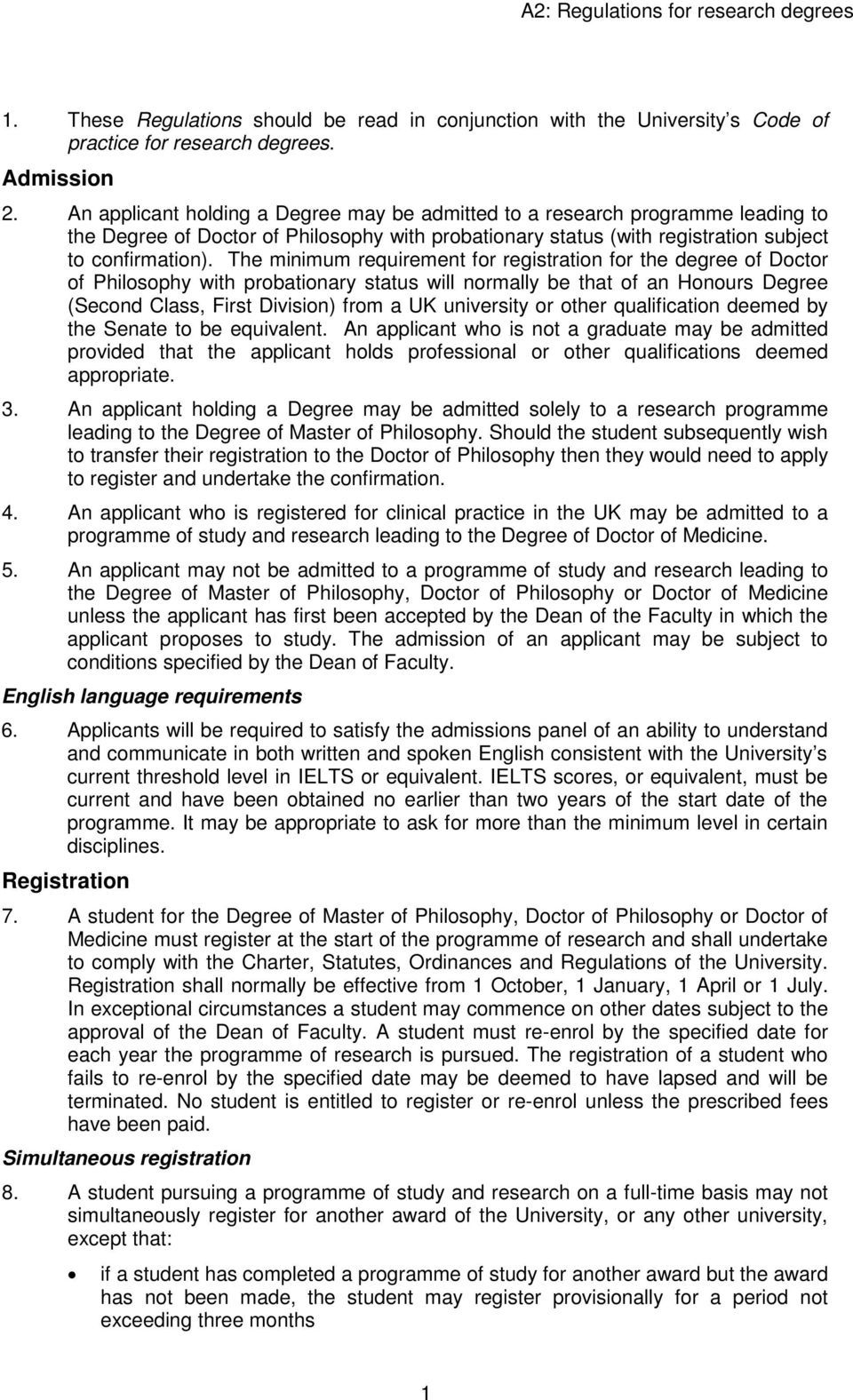 The minimum requirement for registration for the degree of Doctor of Philosophy with probationary status will normally be that of an Honours Degree (Second Class, First Division) from a UK university