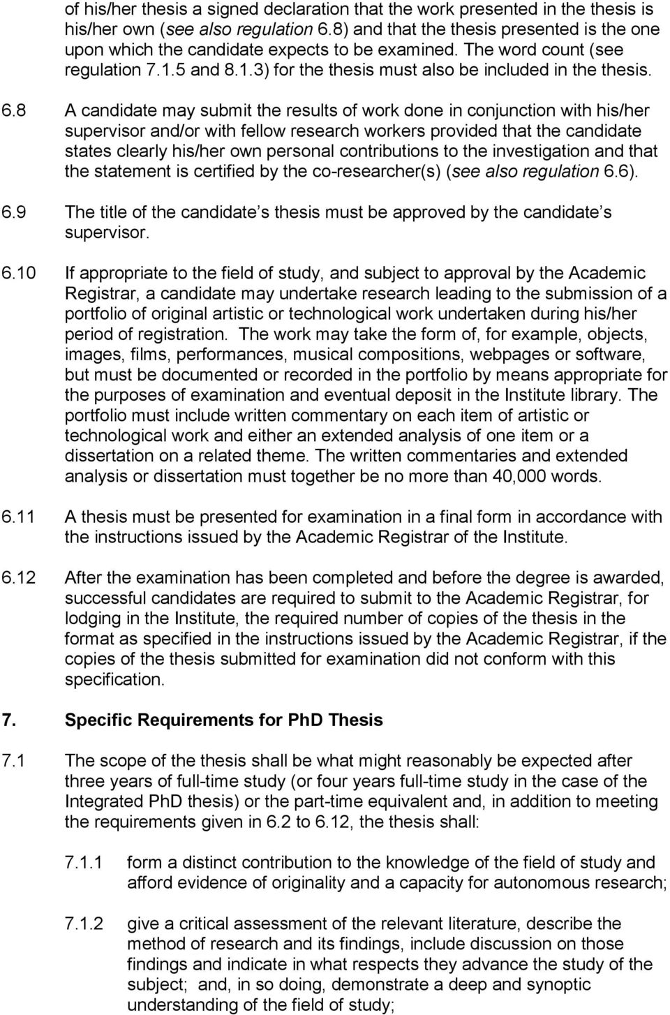 8 A candidate may submit the results of work done in conjunction with his/her supervisor and/or with fellow research workers provided that the candidate states clearly his/her own personal