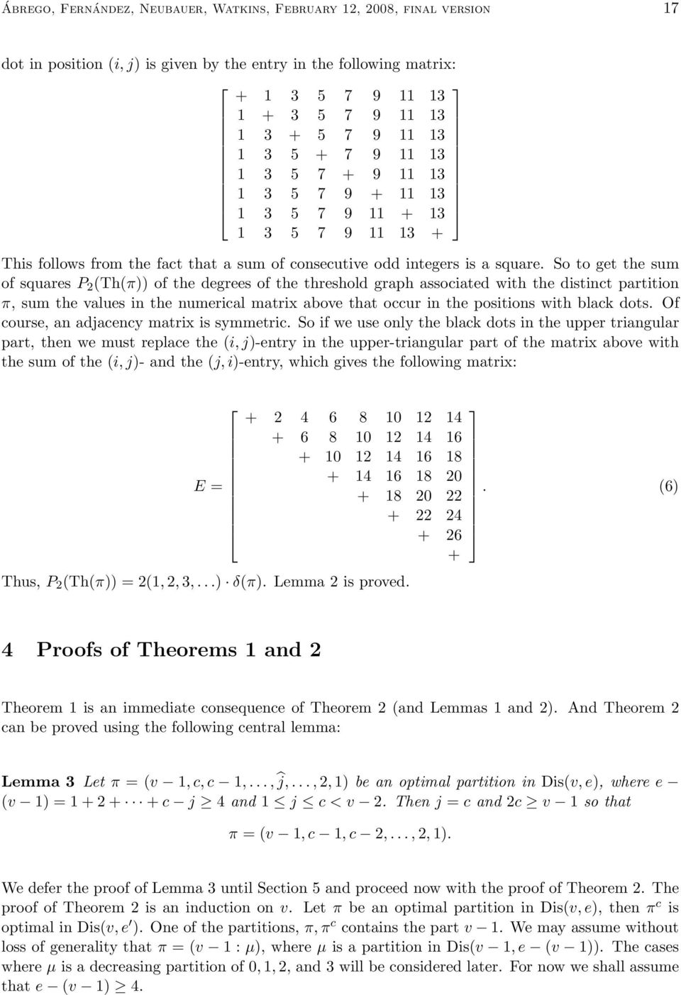 So to get the sum of squares P (Th(π of the degrees of the threshold graph associated with the distinct partition π, sum the values in the numerical matrix above that occur in the positions with