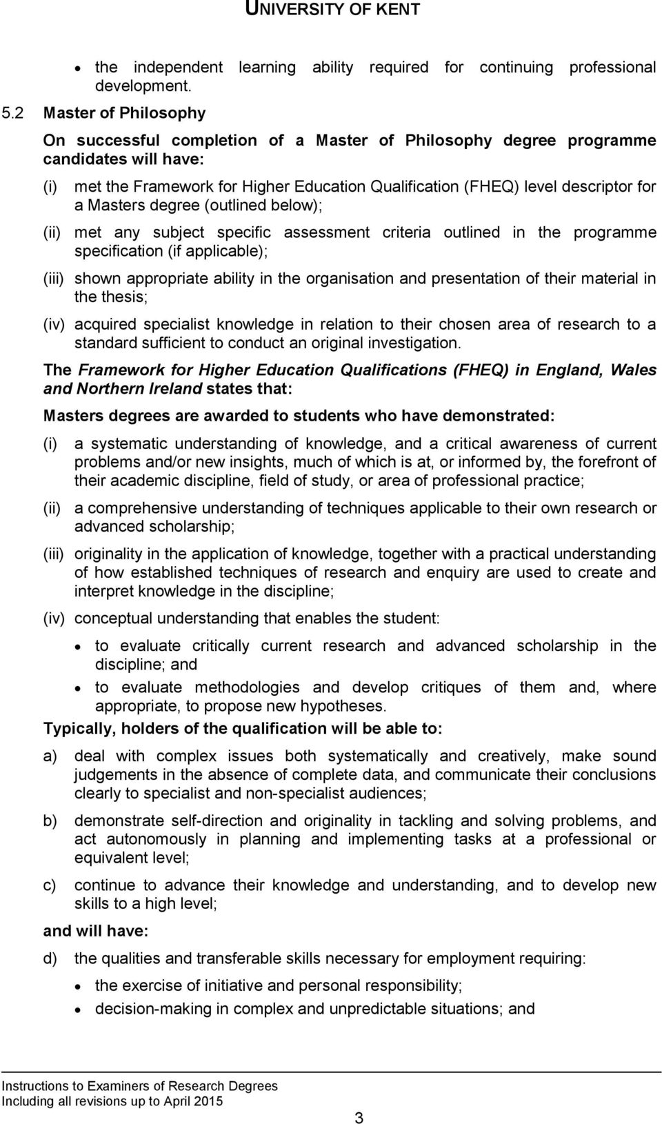 Masters degree (outlined below); (ii) met any subject specific assessment criteria outlined in the programme specification (if applicable); (iii) shown appropriate ability in the organisation and