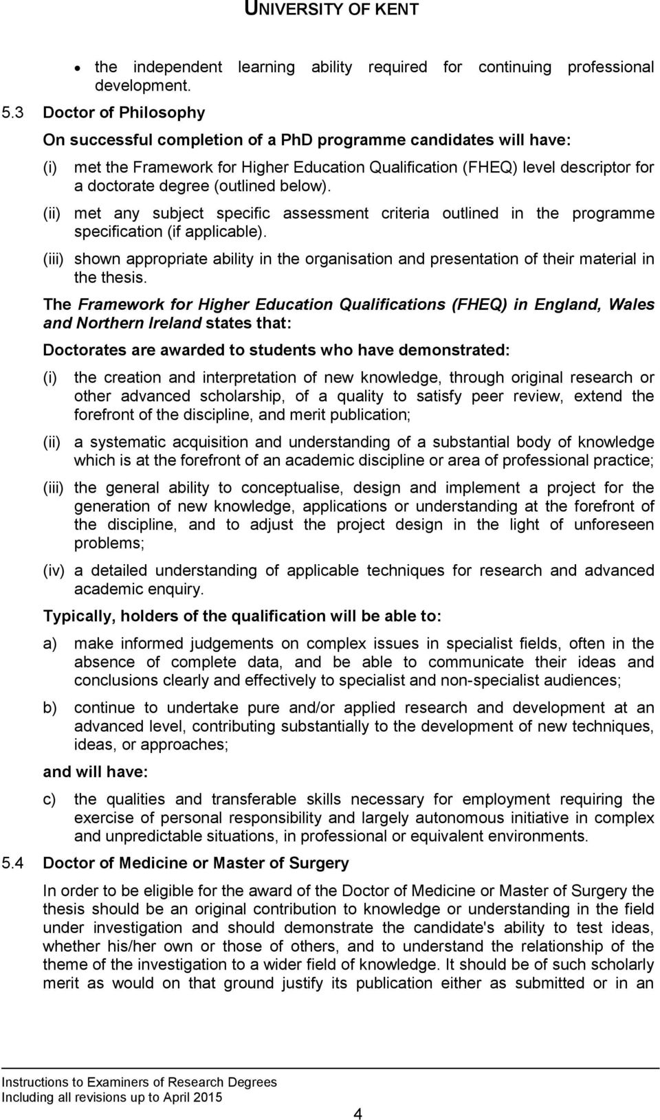 below). (ii) met any subject specific assessment criteria outlined in the programme specification (if applicable).
