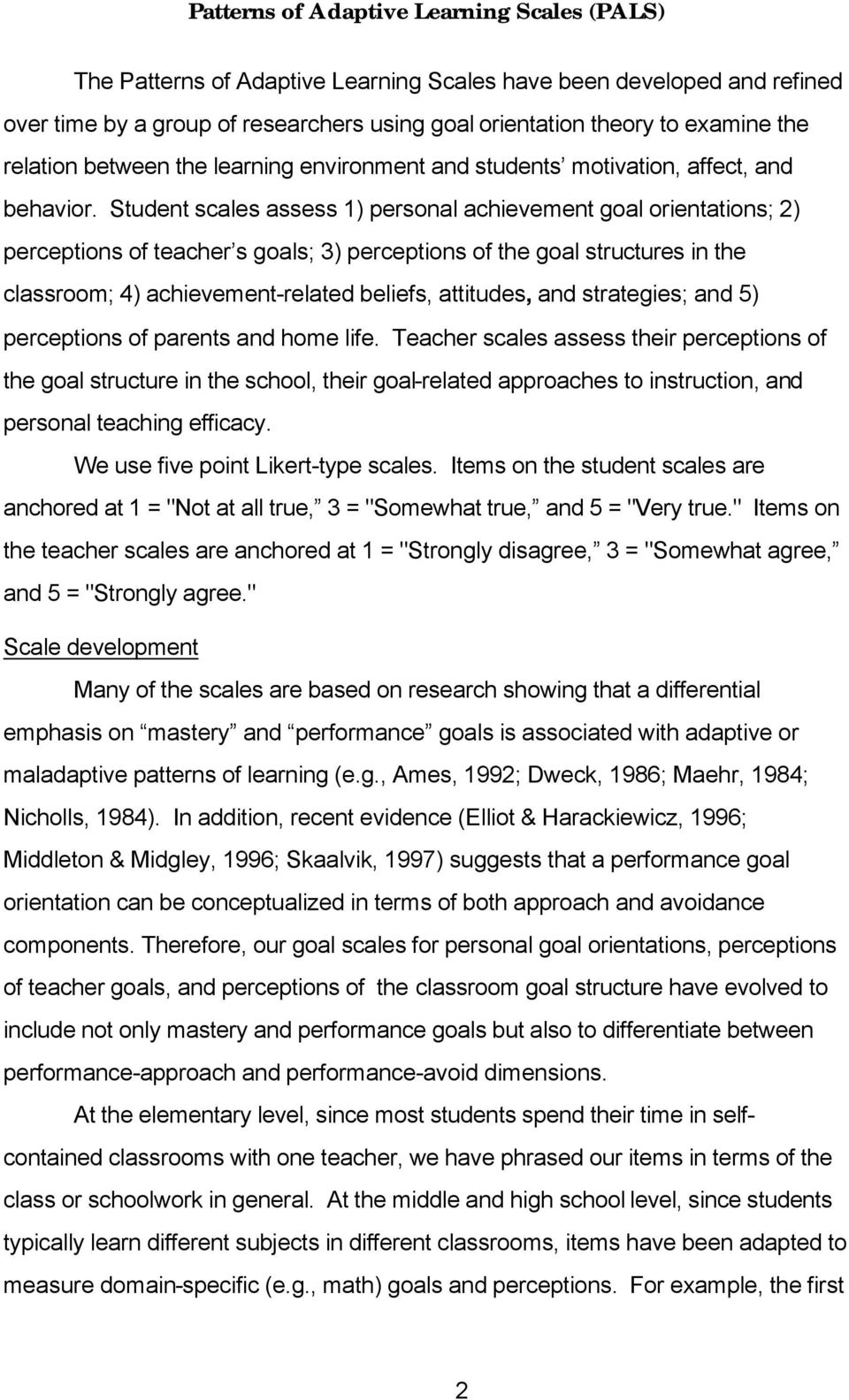 Student scales assess 1) personal achievement goal orientations; 2) perceptions of teacher s goals; 3) perceptions of the goal structures in the classroom; 4) achievement-related beliefs, attitudes,
