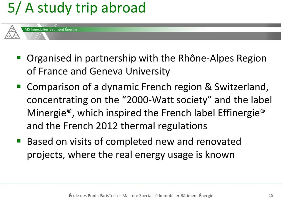 inspired the French label Effinergie and the French 2012 thermal regulations Based on visits of completed new and