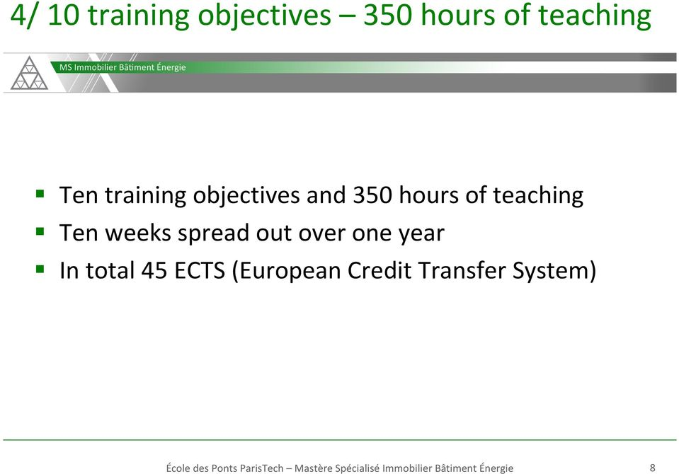 one year In total 45 ECTS (European Credit Transfer System)