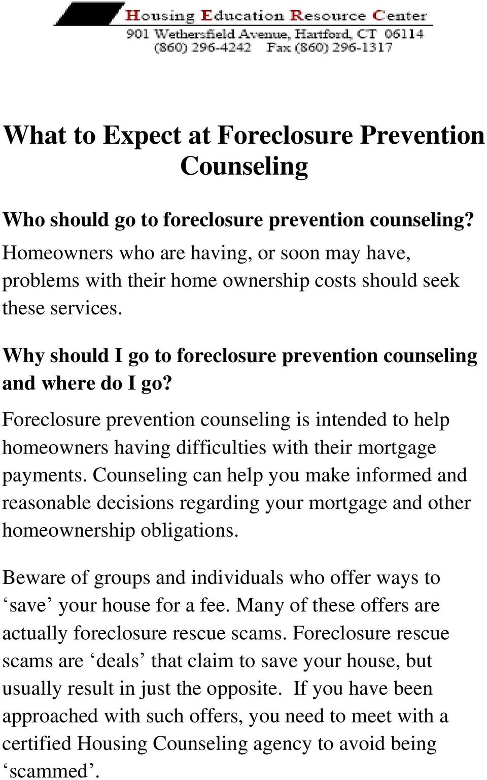 Foreclosure prevention counseling is intended to help homeowners having difficulties with their mortgage payments.