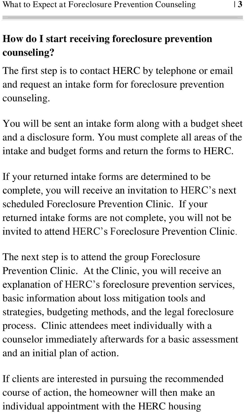 You will be sent an intake form along with a budget sheet and a disclosure form. You must complete all areas of the intake and budget forms and return the forms to HERC.