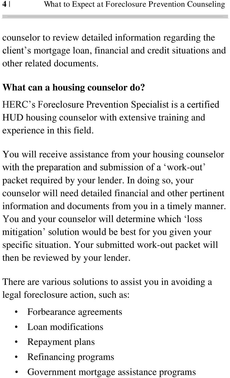 You will receive assistance from your housing counselor with the preparation and submission of a work-out packet required by your lender.