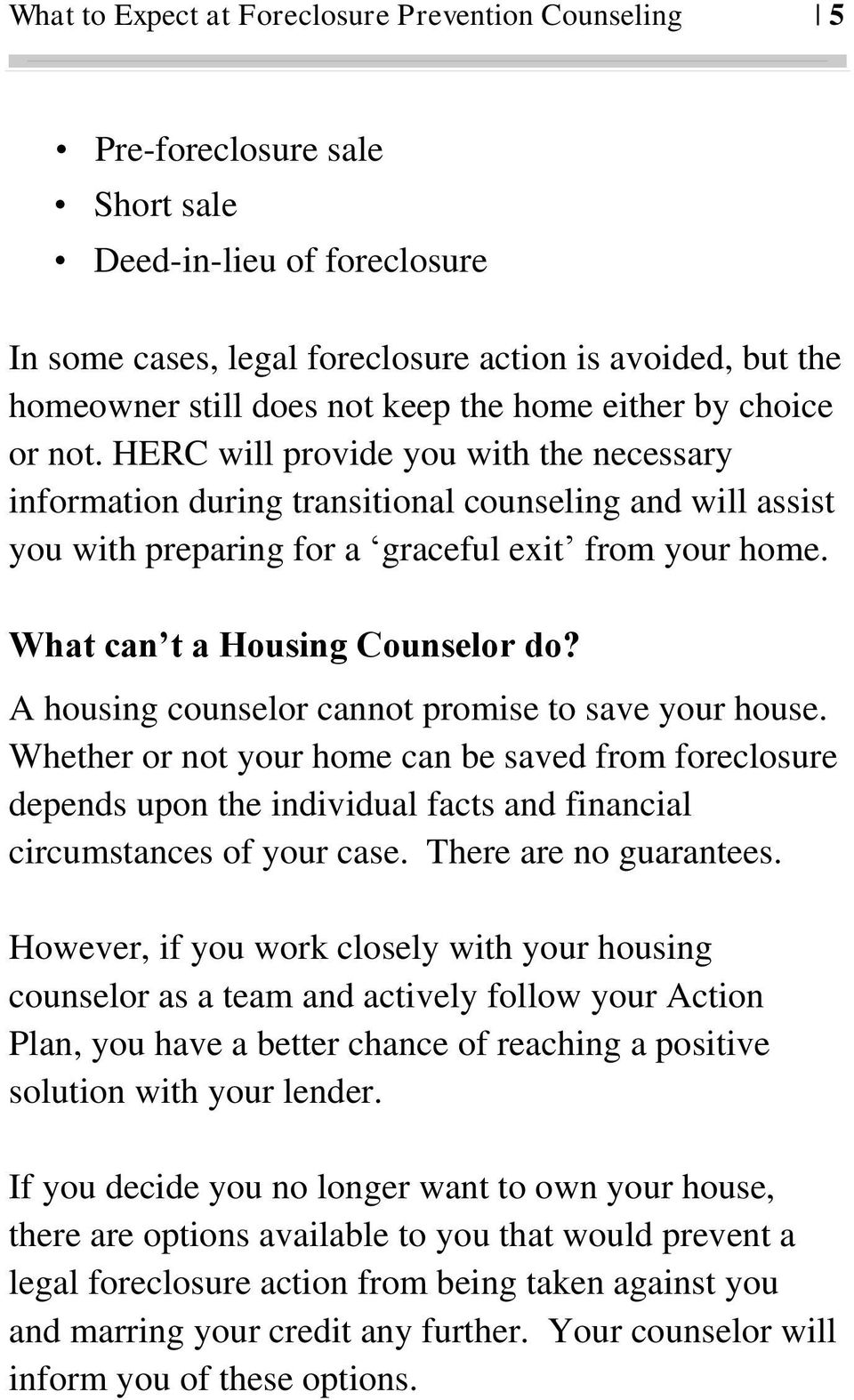 What can t a Housing Counselor do? A housing counselor cannot promise to save your house.