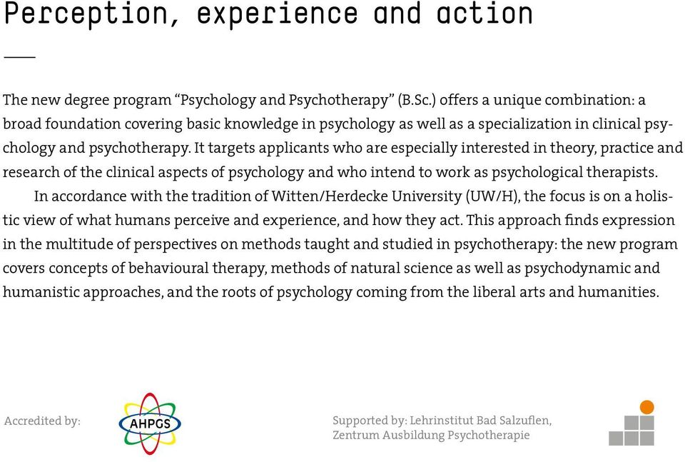 It targets applicants who are especially interested in theory, practice and research of the clinical aspects of psychology and who intend to work as psychological therapists.