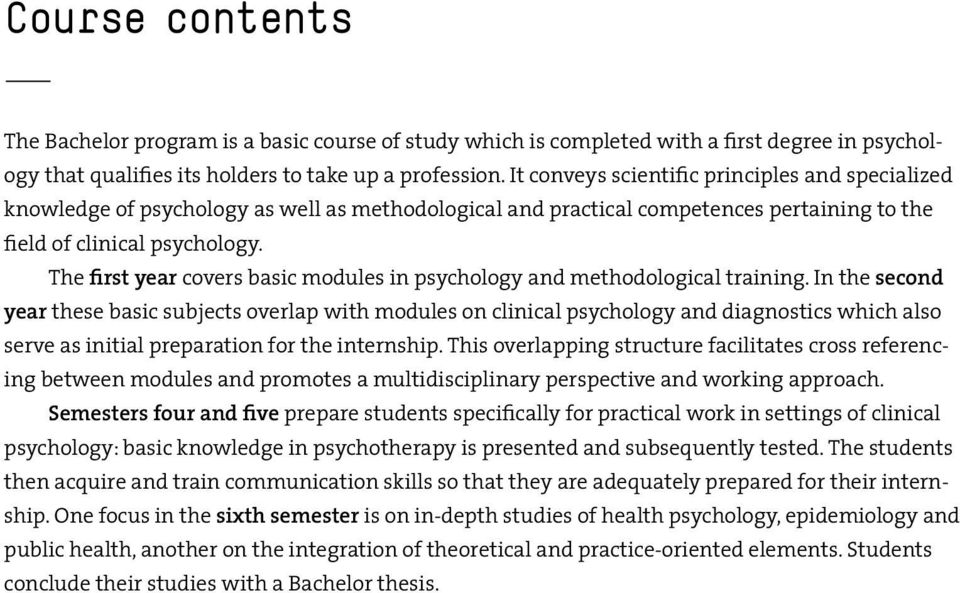 The first year covers basic modules in psychology and methodological training.