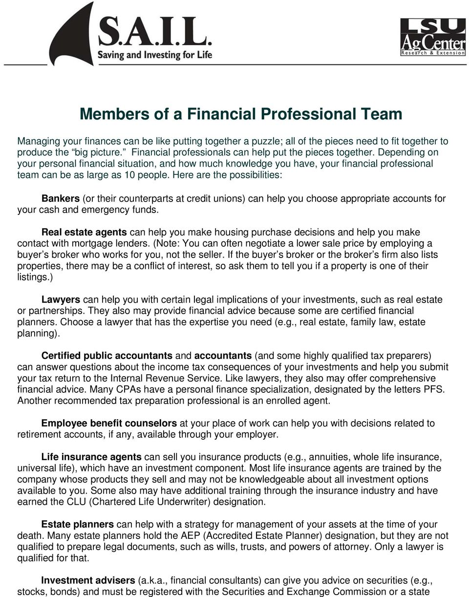 Depending on your personal financial situation, and how much knowledge you have, your financial professional team can be as large as 10 people.