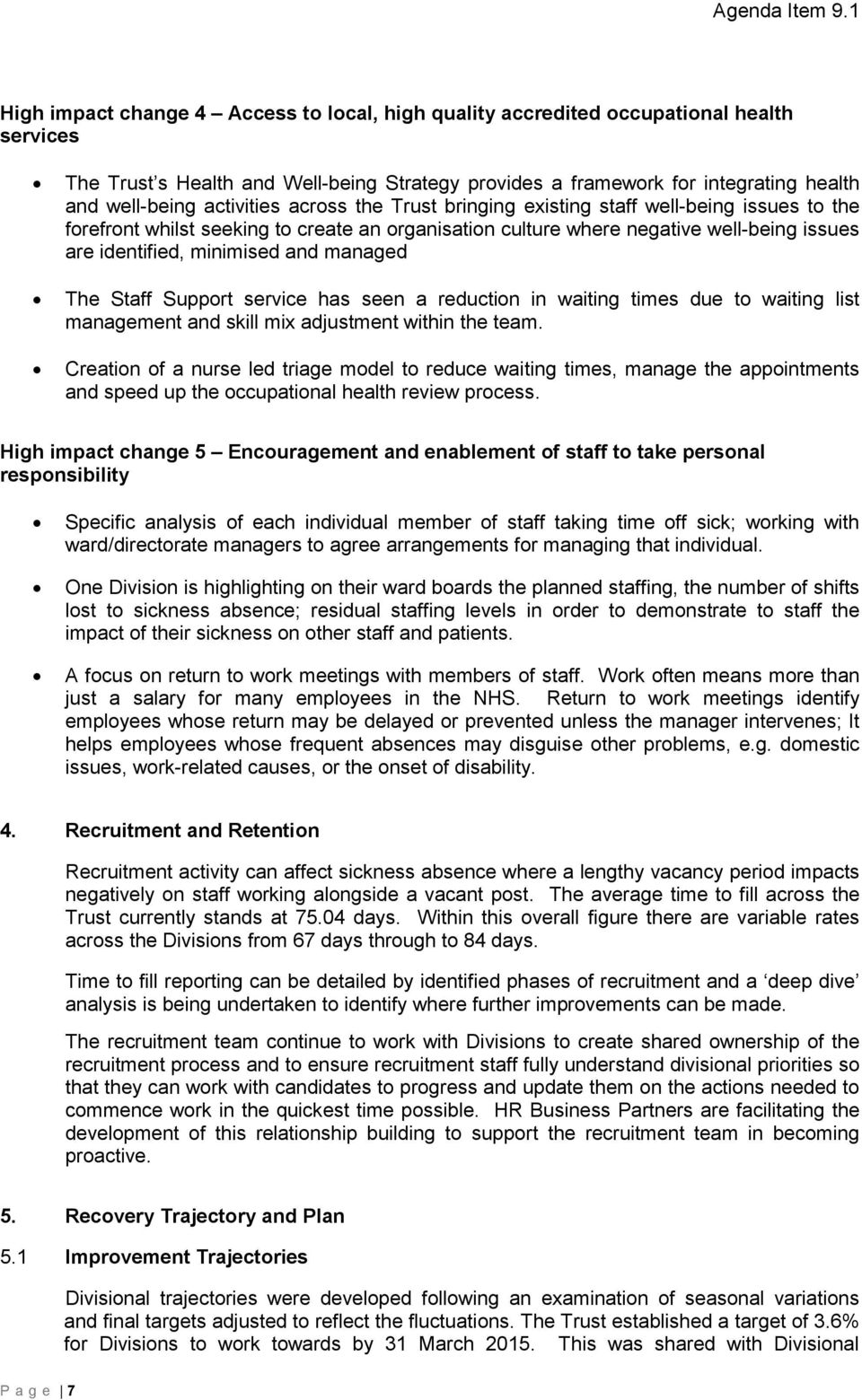 managed The Staff Support service has seen a reduction in waiting times due to waiting list management and skill mix adjustment within the team.