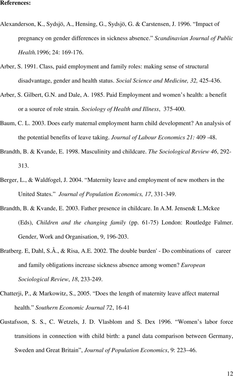 N. and Dale, A. 1985. Paid Employment and women s health: a benefit or a source of role strain. Sociology of Health and Illness, 375-400. Baum, C. L. 2003.