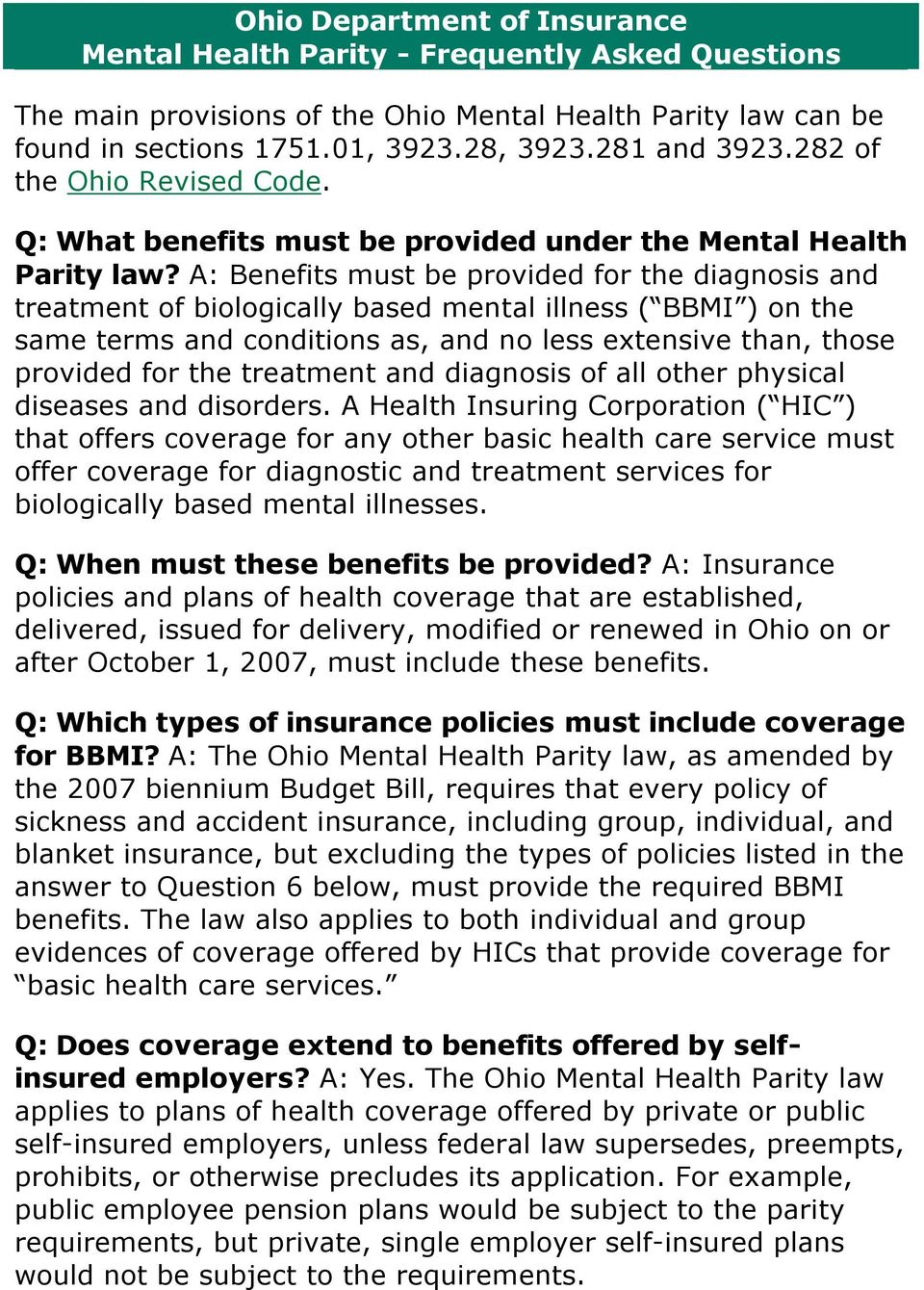 A: Benefits must be provided for the diagnosis and treatment of biologically based mental illness ( BBMI ) on the same terms and conditions as, and no less extensive than, those provided for the