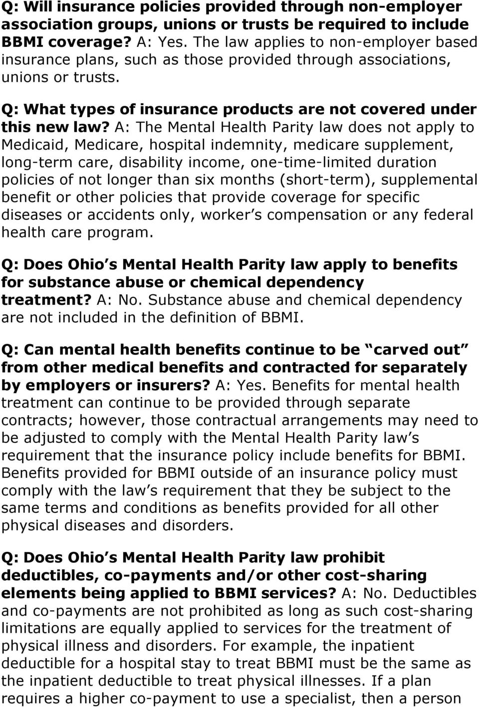 A: The Mental Health Parity law does not apply to Medicaid, Medicare, hospital indemnity, medicare supplement, long-term care, disability income, one-time-limited duration policies of not longer than