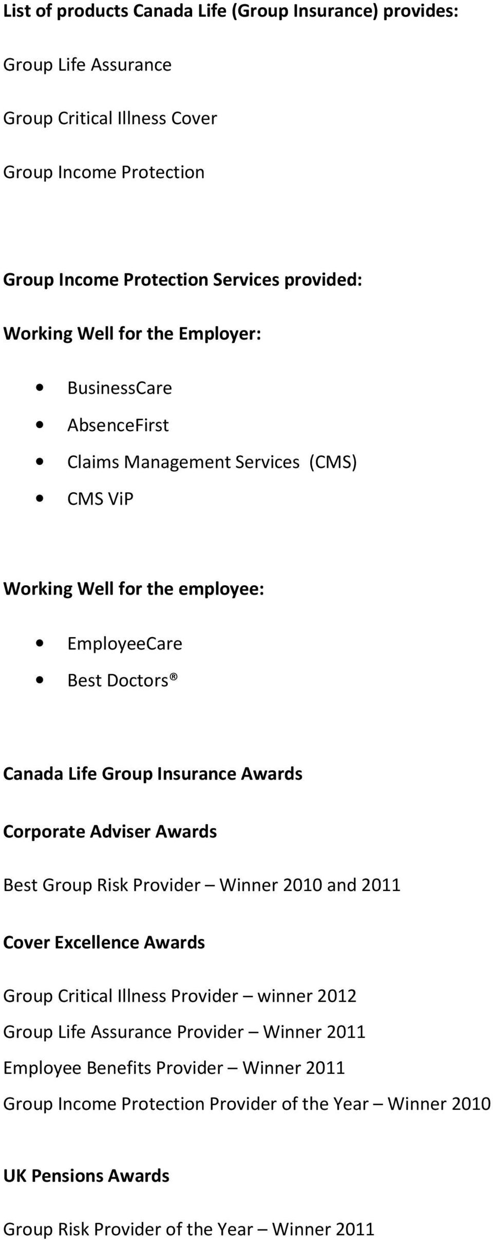 Insurance Awards Corporate Adviser Awards Best Group Risk Provider Winner 2010 and 2011 Cover Excellence Awards Group Critical Illness Provider winner 2012 Group Life
