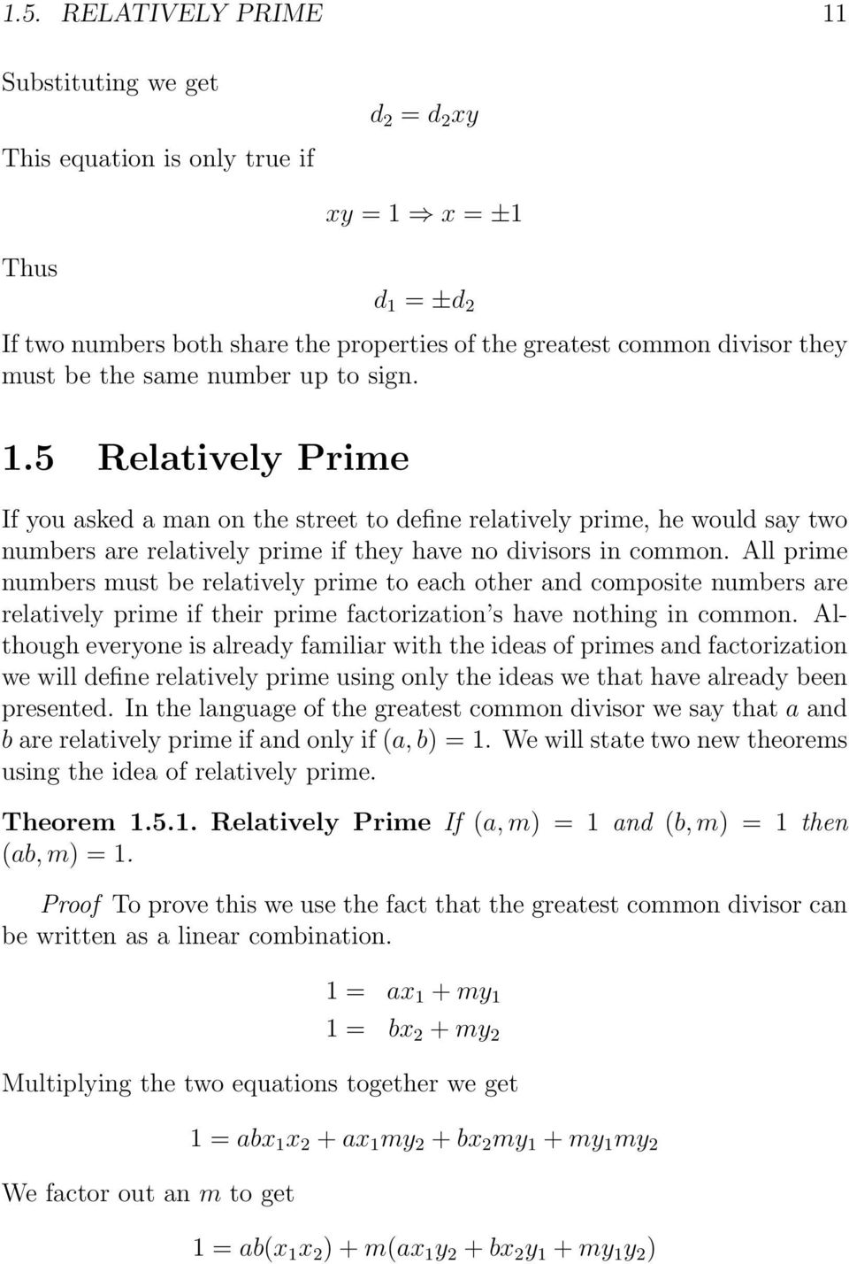 All prime numbers must be relatively prime to each other and composite numbers are relatively prime if their prime factorization s have nothing in common.