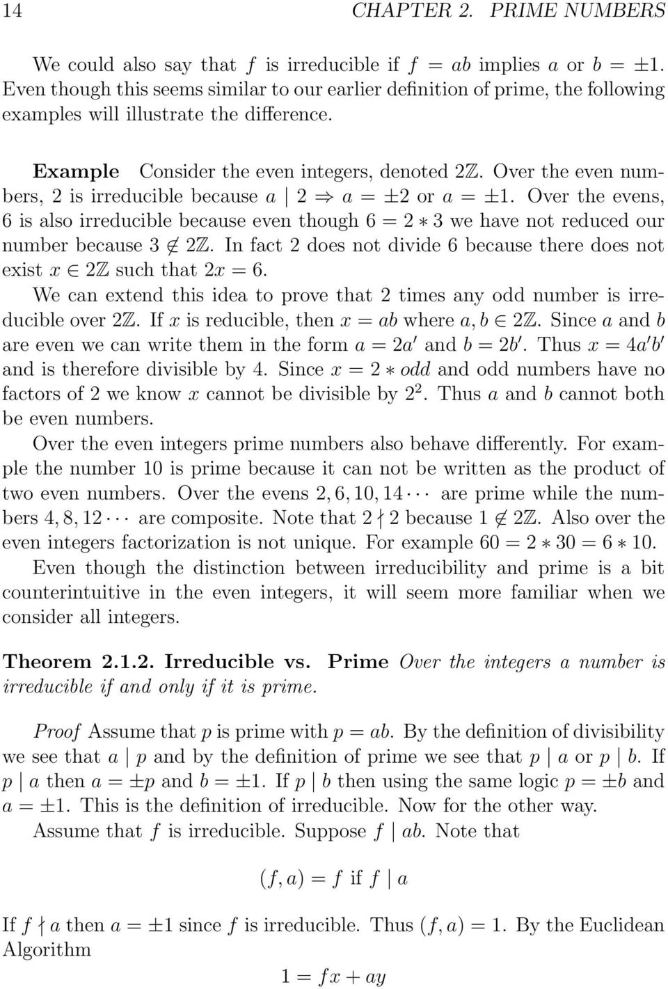 Over the even numbers, 2 is irreducible because a 2 a = ±2 or a = ±1. Over the evens, 6 is also irreducible because even though 6 = 2 3 we have not reduced our number because 3 2Z.