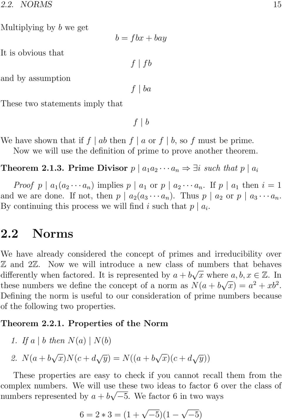 If p a 1 then i = 1 and we are done. If not, then p a 2 (a 3 a n ). Thus p a 2 or p a 3 a n. By continuing this process we will find i such that p a i. 2.2 Norms We have already considered the concept of primes and irreducibility over Z and 2Z.