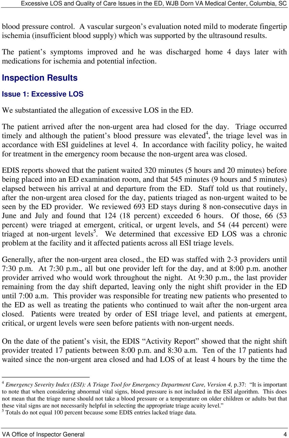 Inspection Results Issue 1: Excessive LOS We substantiated the allegation of excessive LOS in the ED. The patient arrived after the non-urgent area had closed for the day.