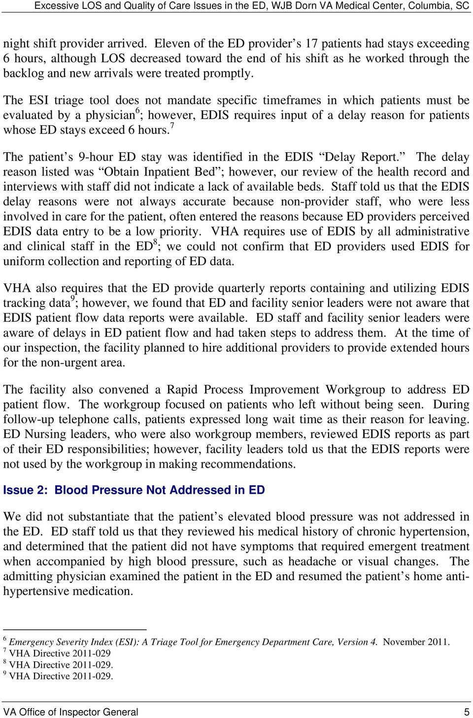 The ESI triage tool does not mandate specific timeframes in which patients must be evaluated by a physician 6 ; however, EDIS requires input of a delay reason for patients whose ED stays exceed 6