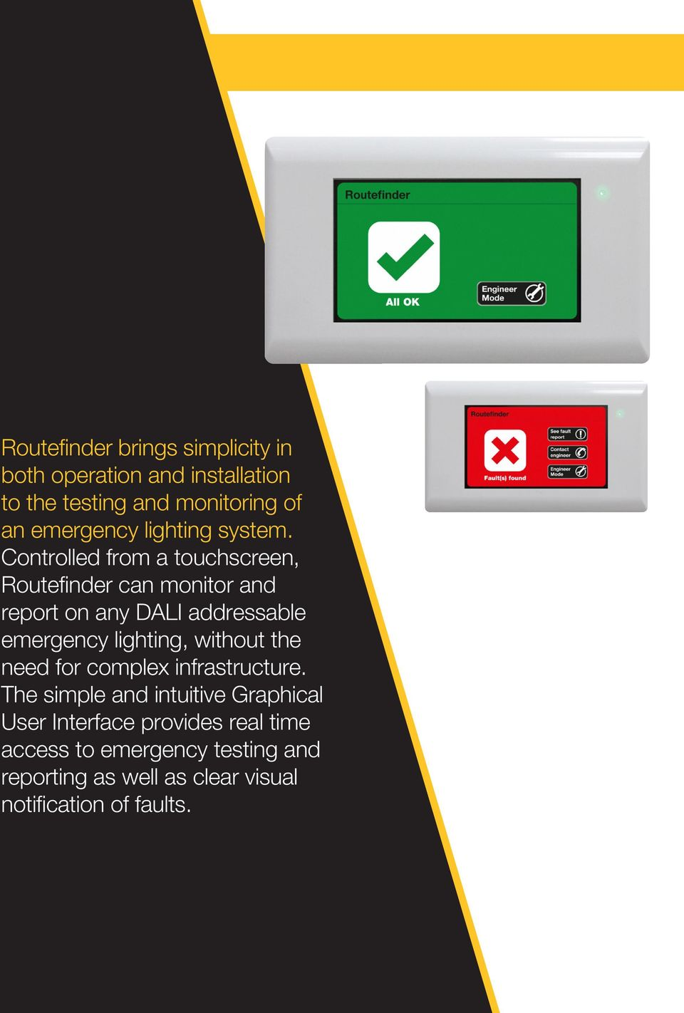 Controlled from a touchscreen, Routefinder can monitor and report on any DALI addressable emergency lighting,
