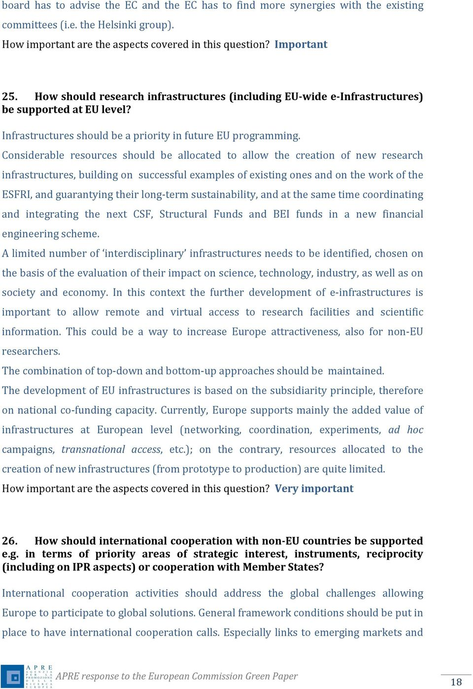 Considerable resources should be allocated to allow the creation of new research infrastructures, building on successful examples of existing ones and on the work of the ESFRI, and guarantying their