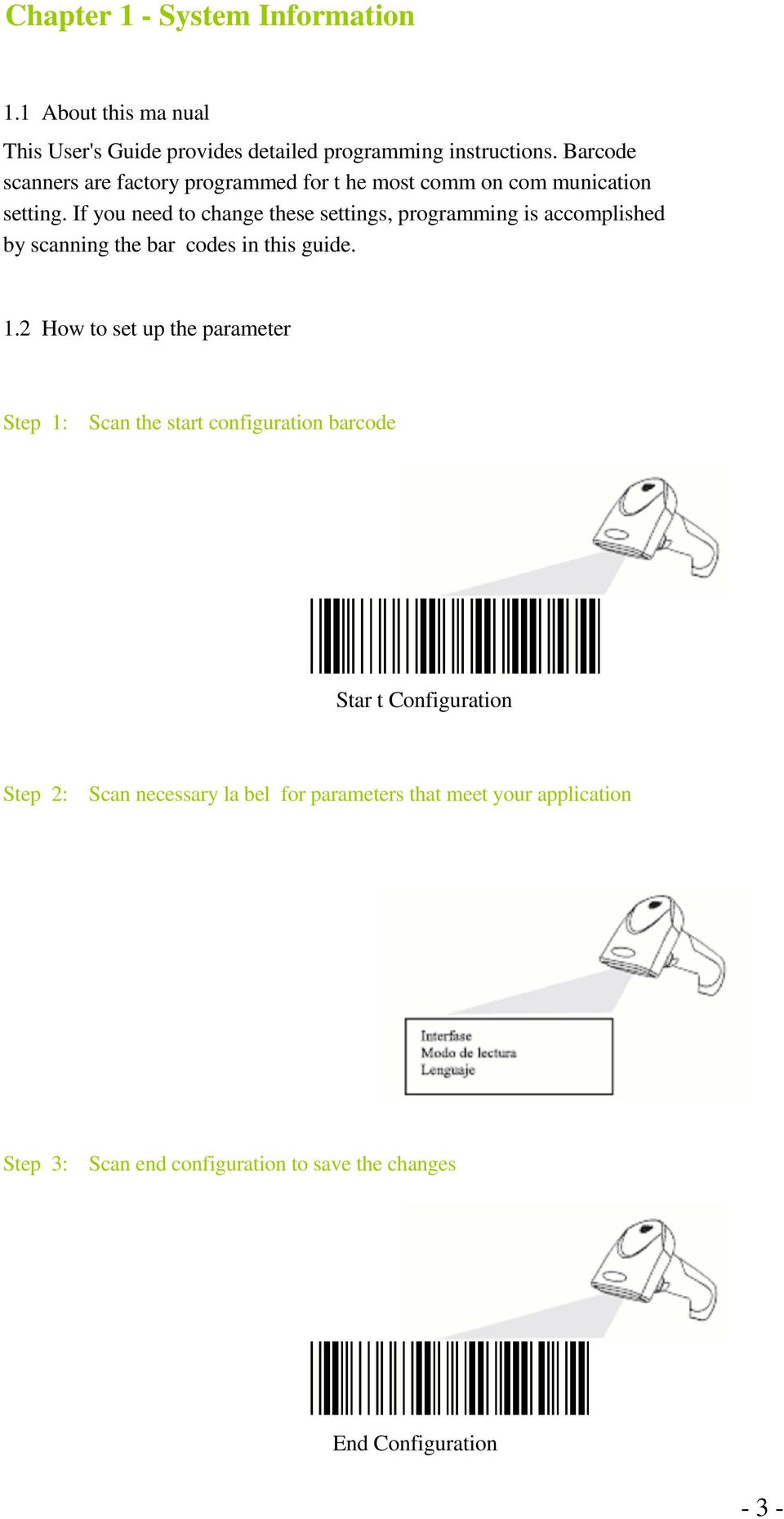 If you need to change these settings, programming is accomplished by scanning the bar codes in this guide. 1.