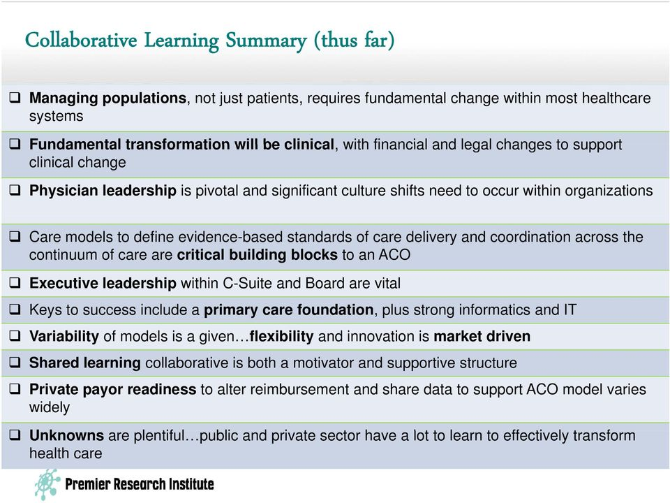of care delivery and coordination across the continuum of care are critical building blocks to an ACO Executive leadership within C-Suite and Board are vital Keys to success include a primary care