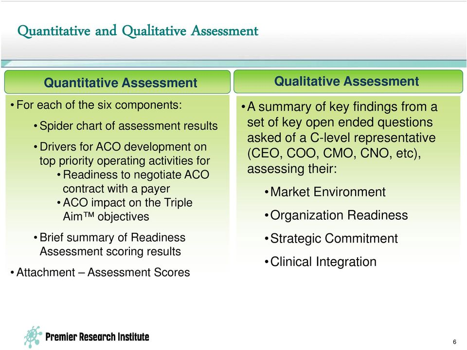 of Readiness Assessment scoring results Attachment Assessment Scores Qualitative Assessment A summary of key findings from a set of key open ended