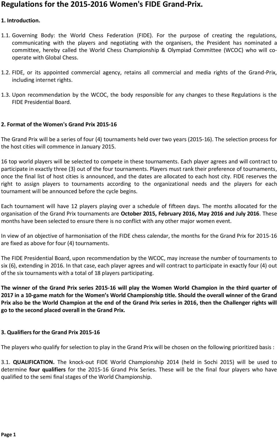 Olympiad Committee (WCOC) who will cooperate with Global Chess. 1.2. FIDE, or its appointed commercial agency, retains all commercial and media rights of the Grand-Prix, including internet rights. 1.3.