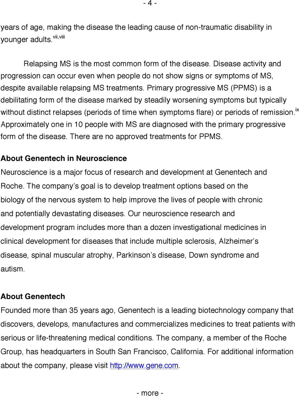Primary progressive MS (PPMS) is a debilitating form of the disease marked by steadily worsening symptoms but typically without distinct relapses (periods of time when symptoms flare) or periods of