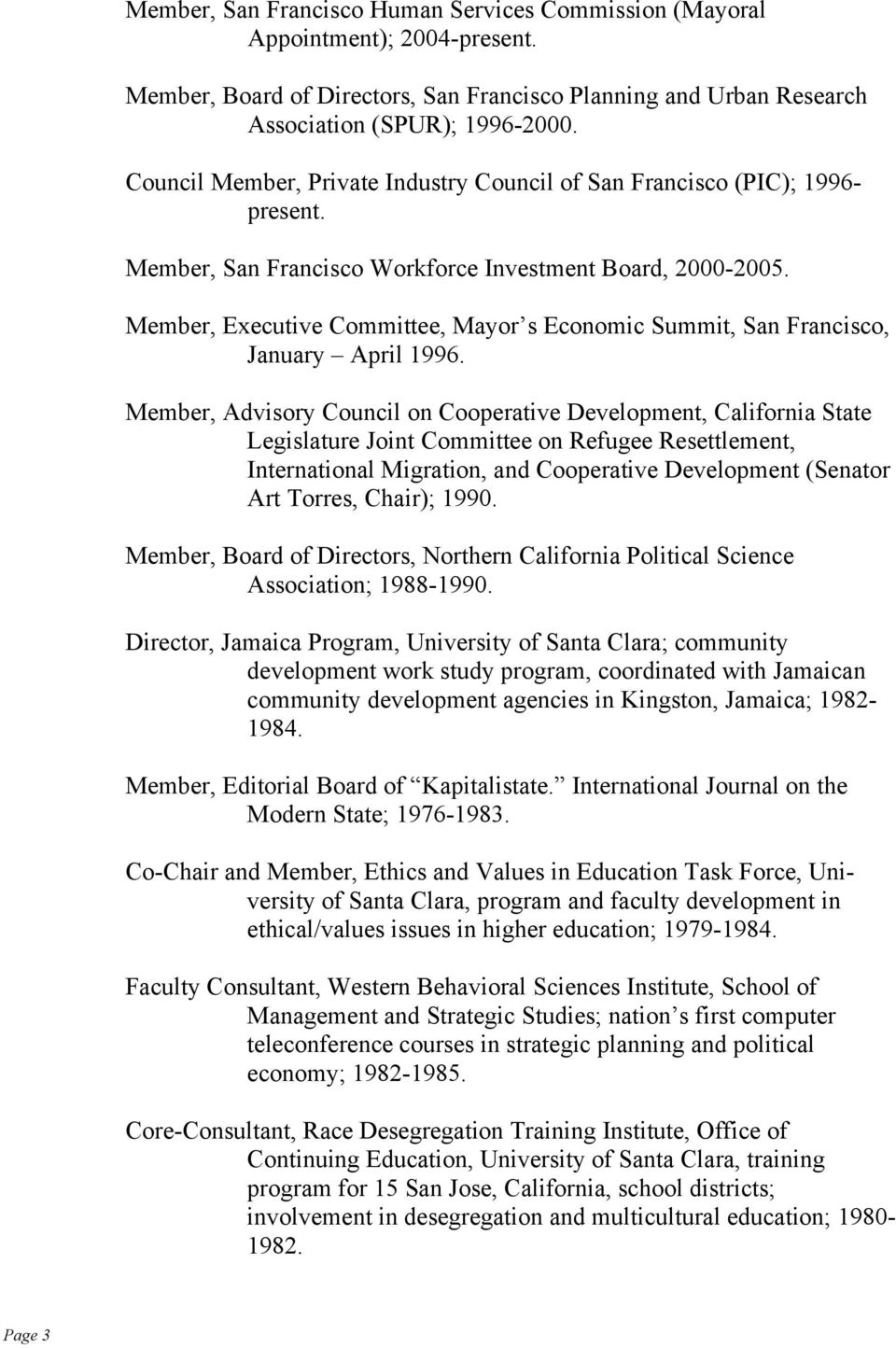 Member, Executive Committee, Mayor s Economic Summit, San Francisco, January April 1996.