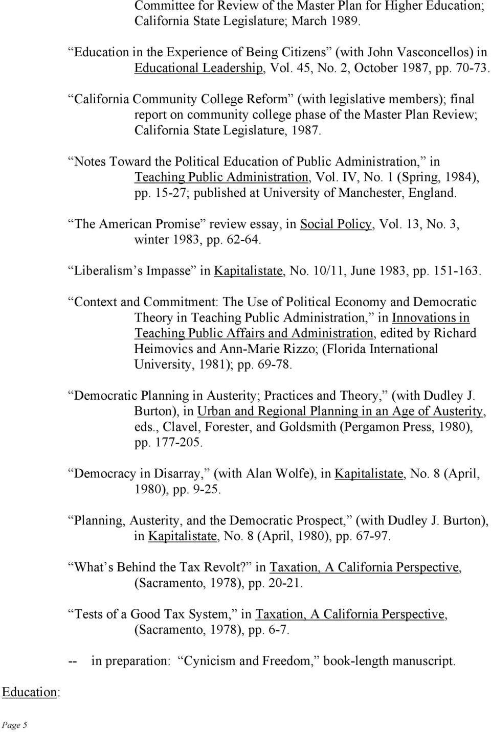 California Community College Reform (with legislative members); final report on community college phase of the Master Plan Review; California State Legislature, 1987.