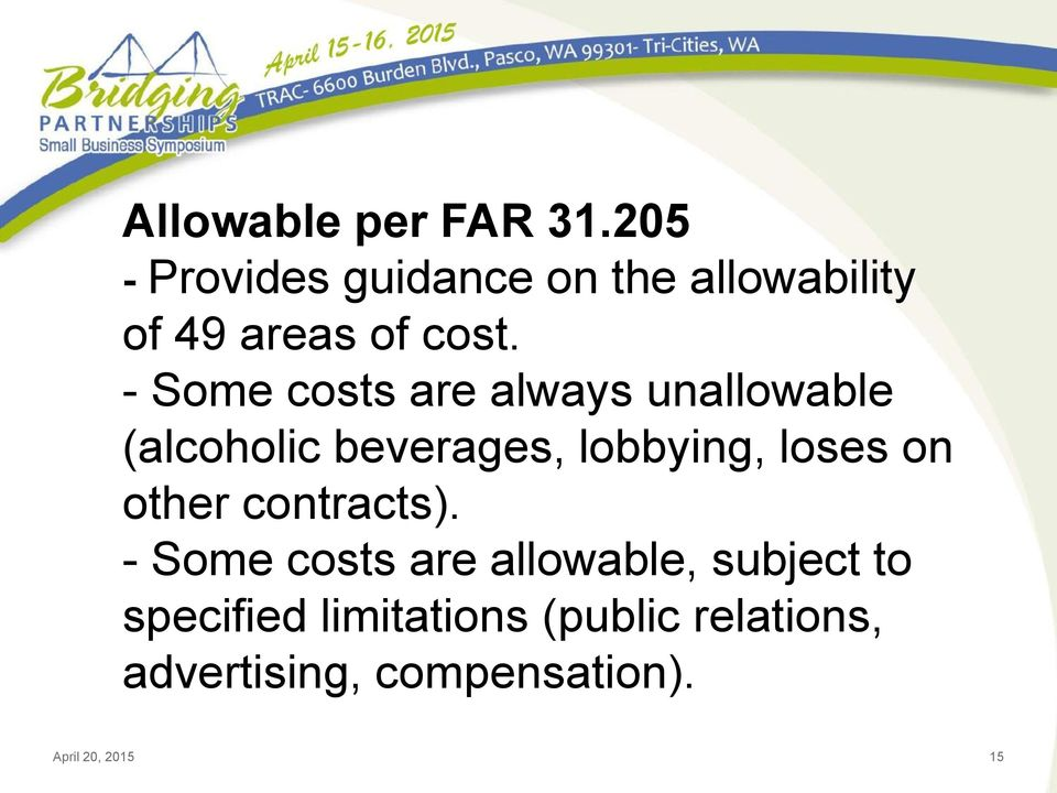 - Some costs are always unallowable (alcoholic beverages, lobbying, loses on