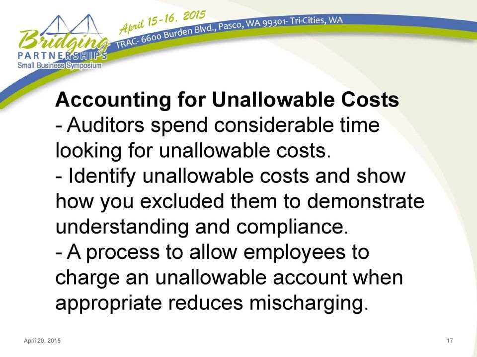 - Identify unallowable costs and show how you excluded them to demonstrate