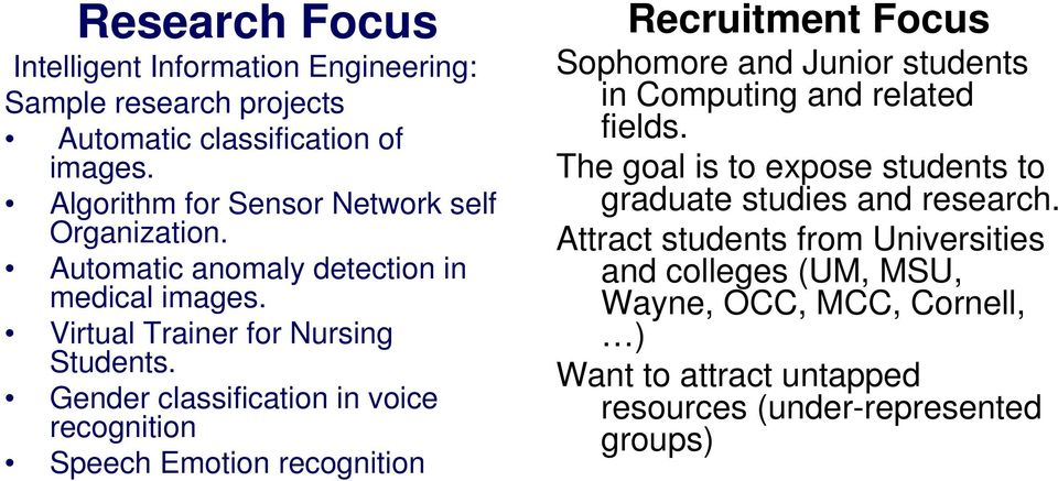 Gender classification in voice recognition Speech Emotion recognition Recruitment Focus Sophomore and Junior students in Computing and related fields.