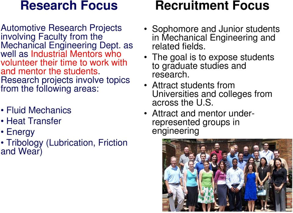 Research projects involve topics from the following areas: Fluid Mechanics Heat Transfer Energy Tribology (Lubrication, Friction and Wear) Recruitment