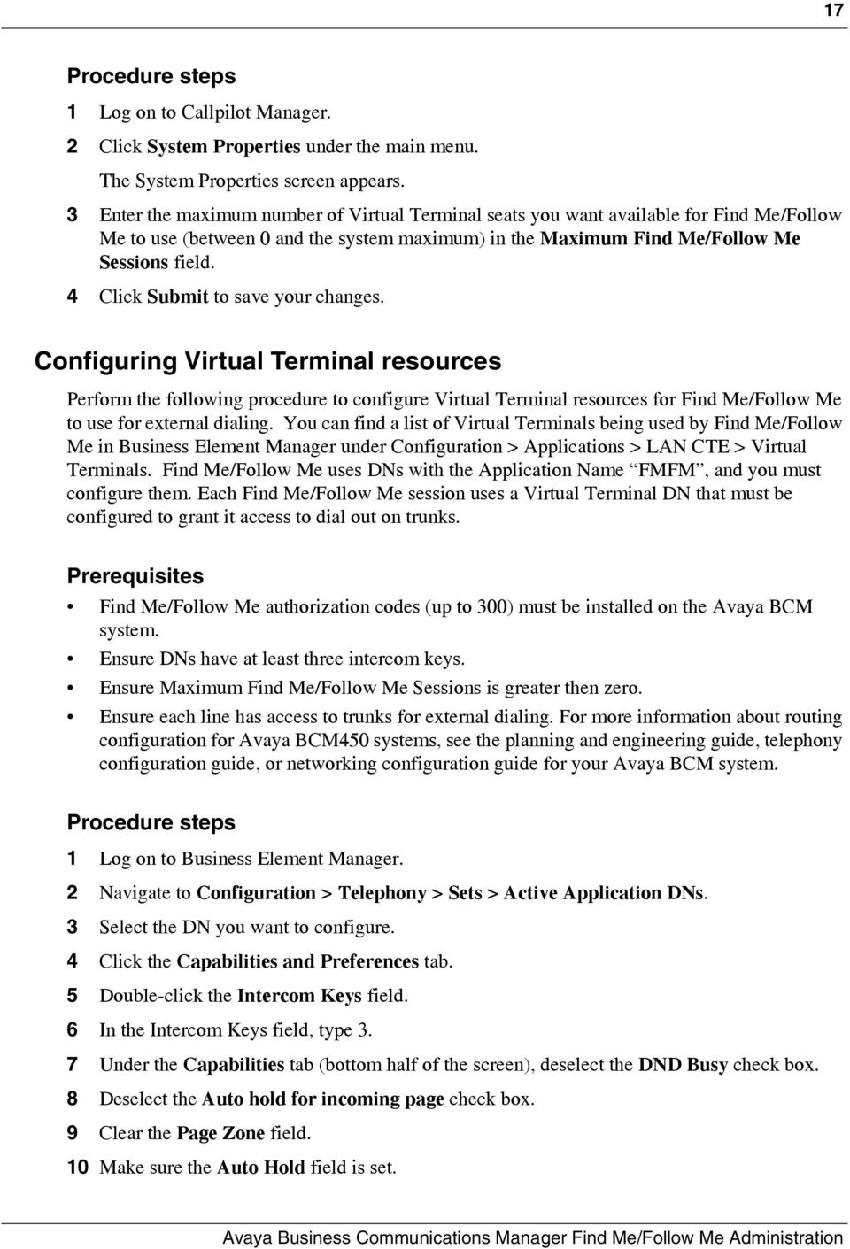 4 Click Submit to save your changes. Configuring Virtual Terminal resources Perform the following procedure to configure Virtual Terminal resources for Find Me/Follow Me to use for external dialing.