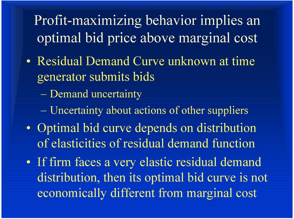 bid curve depends on distribution of elasticities of residual demand function If firm faces a very