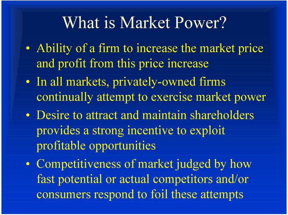 privately-owned firms continually attempt to exercise market power Desire to attract and maintain