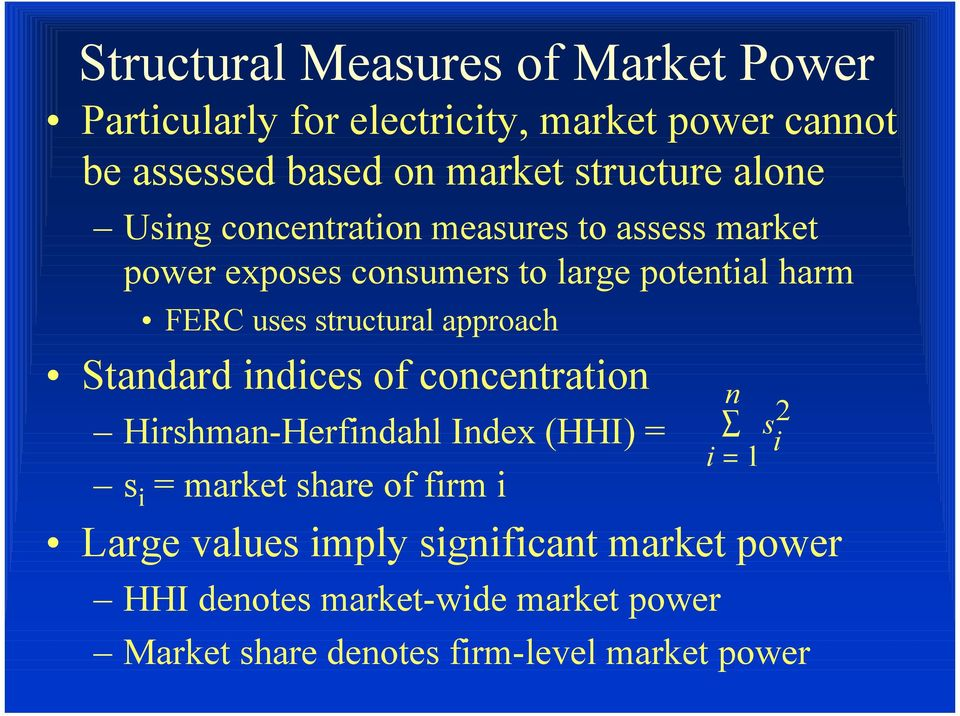 structural approach Standard indices of concentration Hirshman-Herfindahl Index (HHI) = s i = market share of firm i n s 2