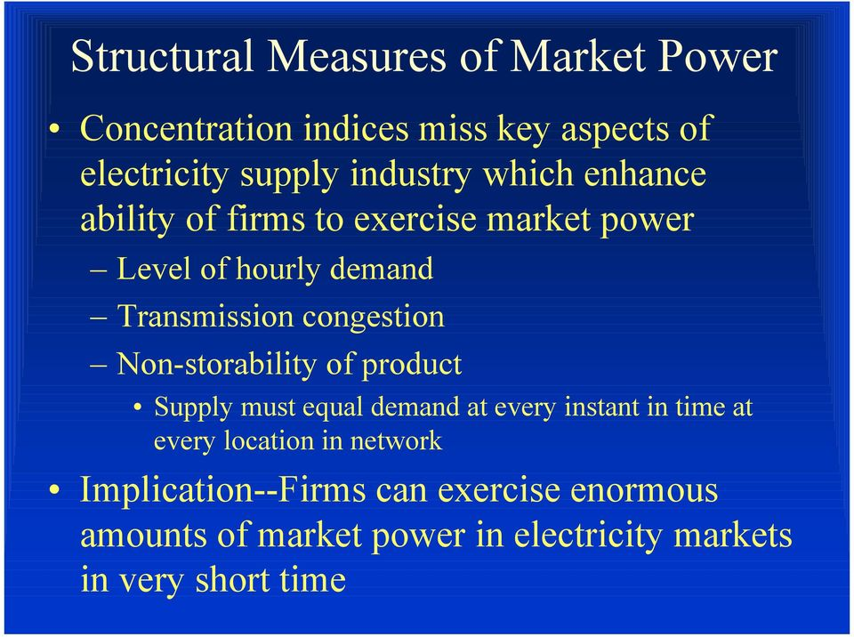 Non-storability of product Supply must equal demand at every instant in time at every location in network