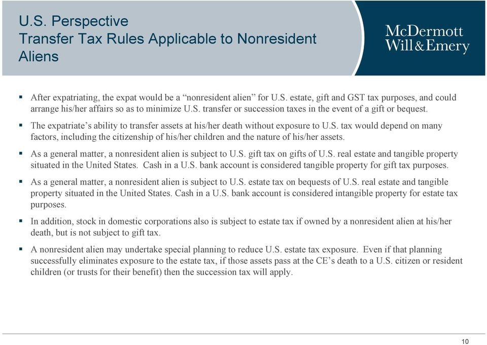 As a general matter, a nonresident alien is subject to U.S. gift tax on gifts of U.S. real estate and tangible property situated in the United States. Cash in a U.S. bank account is considered tangible property for gift tax purposes.
