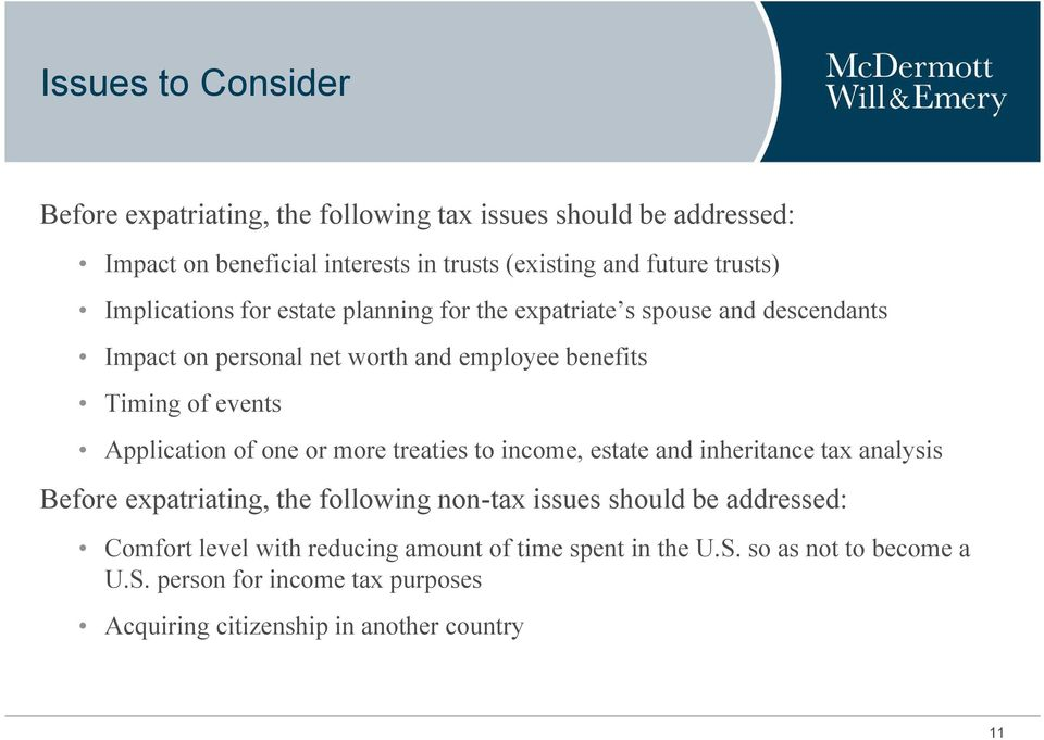 Application of one or more treaties to income, estate and inheritance tax analysis Before expatriating, the following non-tax issues should be addressed: