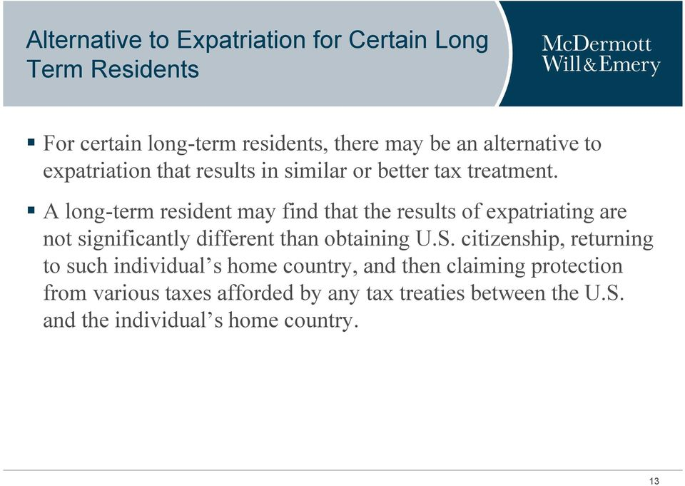 A long-term resident may find that the results of expatriating are not significantly different than obtaining U.S.