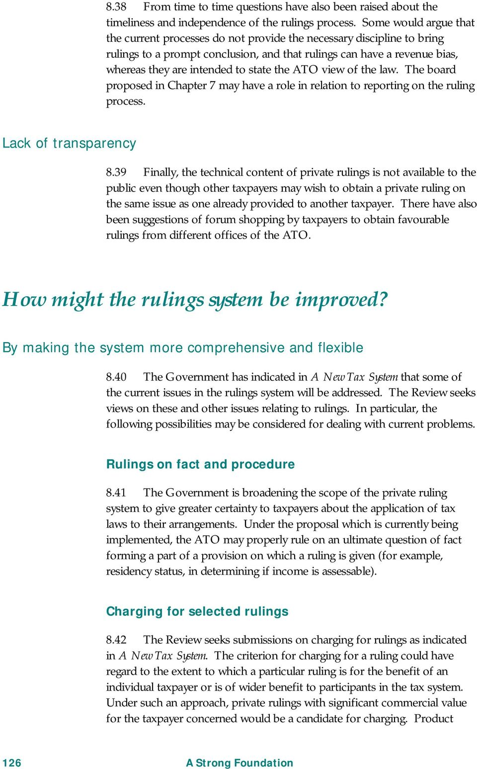 state the ATO view of the law. The board proposed in Chapter 7 may have a role in relation to reporting on the ruling process. Lack of transparency 8.