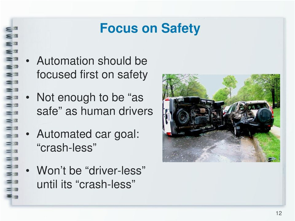 human drivers Automated car goal: crash-less